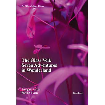 The Glass Veil - Seven Adventures in Wonderland (1st New edition) by S