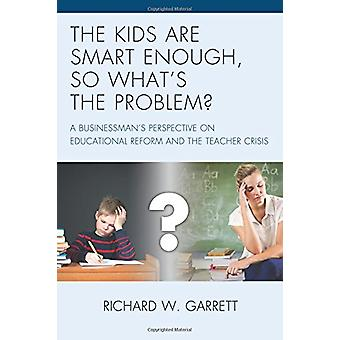 The Kids are Smart Enough - So What's the Problem? - A Businessman's P