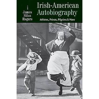 Irish-American Autobiography - Athletes - Priests - Pilgrims - and Mor