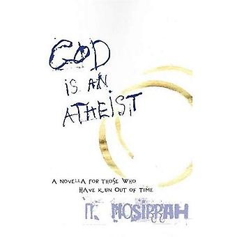 God Is an Atheist: A Novella for Those Who Have Run Out of Time