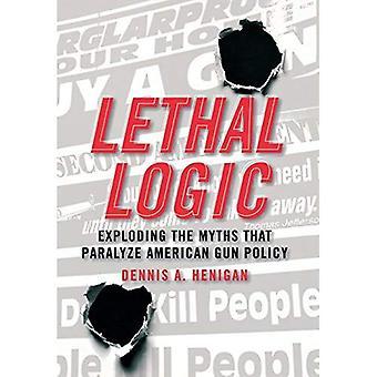 Tödliche Logik: Explodiert die Mythen, die American Gun Politik lähmen