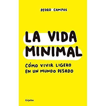 La Vida Minimal: C mo Vivir Cien A os Con Salud� Y Felicidad / The Minimalist Life: How to Live 100 Years with Health� and Happiness