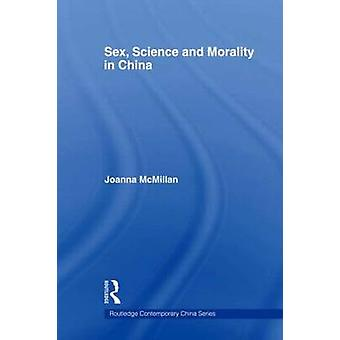Sex Science and Morality in China by McMillan Joanna
