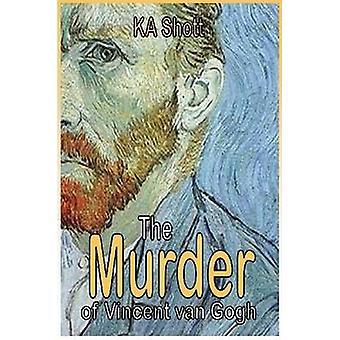 De moord van Vincent Van Gogh door Sánchez-Verdú,(...) & Ka