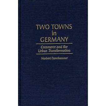 Two Towns in Germany Commerce and the Urban Transformation by Dannhaeuser & Norbert