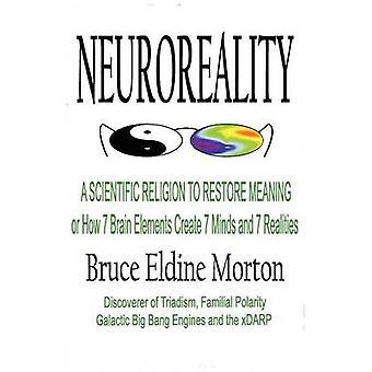 De wetenschappelijke godsdienst Neuroreality A om te herstellen van betekenis of hoe 7 hersenen elementen maken 7 geesten en 7 realiteit door Morton & Bruce Eldine
