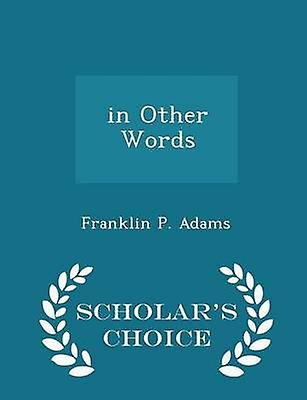 in Other Words  Scholars Choice Edition by Adams & Franklin P.