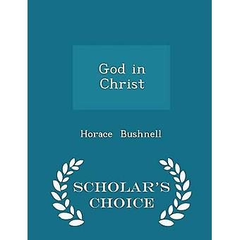 God in Christ  Scholars Choice Edition by Bushnell & Horace