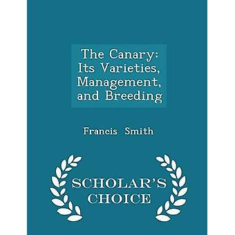 The Canary Its Varieties Management and Breeding  Scholars Choice Edition by Smith & Francis