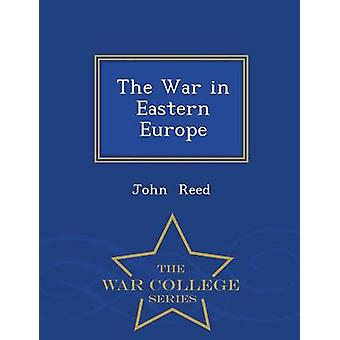 The War in Eastern Europe  War College Series by Reed & John