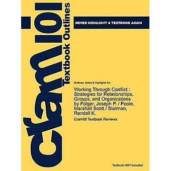 Studyguide for Working Through Conflict Strategies for Relationships Groups and Organizations by Folger ISBN 9780205569892 by Cram101 Textbook Reviews