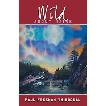 Wild about Maine by Thibodeau & Paul Freeman