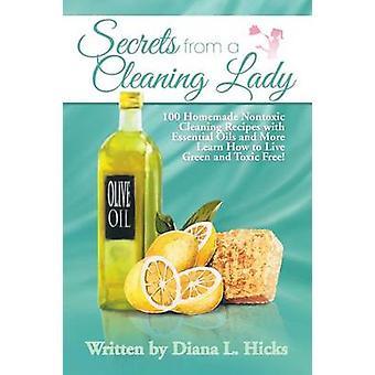 أسرار من تنظيف سيدة 100 محلية الصنع وصفات التنظيف غير سام مع الزيوت الأساسية وأكثر تعلم كيفية العيش الأخضر والسامة الحرة من قبل هيكس & ديانا L.