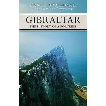 Gibraltar  The History of a Fortress by Ernle Bradford