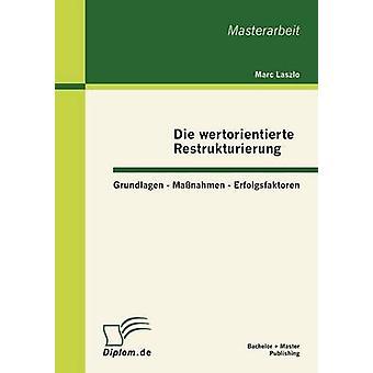 Die wertorientierte Restrukturierung Grundlagen  Manahmen  Erfolgsfaktoren by Laszlo & Marc