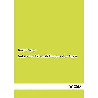 Natur Und Lebensbilder Aus Den Alpen par Stieler & Karl