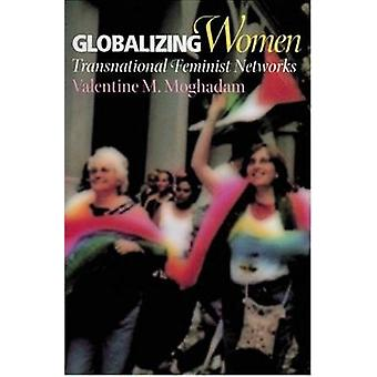 Globalizing Women - Transnational Feminist Networks by Valentine M. Mo