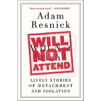 Will Not Attend - Lively Stories of Detachment and Isolation by Adam R