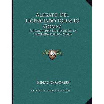 Alegato del Licenciado Ignacio Gomez - En Concepto de Fiscal de La Hac