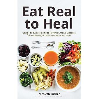Eat Real to Heal - Using the Gerson Method to Boost Your Immunity - Be