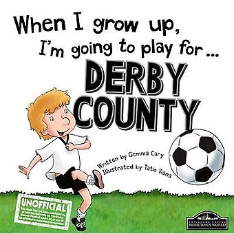 When I Grow Up I'm Going to Play for Derby by Gemma Cary - Tatio Vian