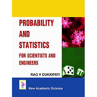 Probability and Statistics for Scientists and Engineers by Rao V. Duk