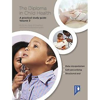 The Diploma in Child Health - A Practical Study Guide - Volume 2 by Ani