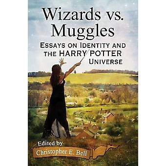 Wizards vs. Muggles - Essays on Identity and the Harry Potter Universe