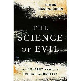 Vetenskapen om Evil - om empati och ursprunget till grymhet av Simon B