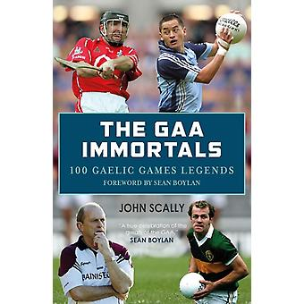 GAA Immortals 100 Gaelic Games Legends by John Scally
