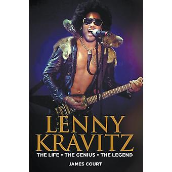 Lenny Kravitz The Life The Genius The Legend by Court & James