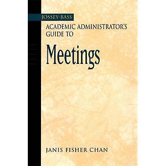 Kustantanut Jossey-Bass akateeminen Administrator's Guide to kokousten J. Chan