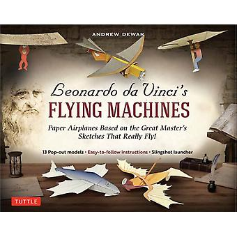 Leonardo da Vincis Flying Machines Kit by Andrew Dewar