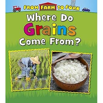 Where Do Grains Come From by Linda Staniford