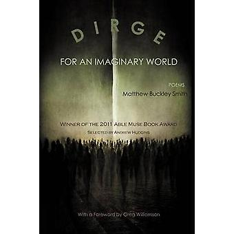 Dirge for an Imaginary World Poems by Smith & Matthew Buckley