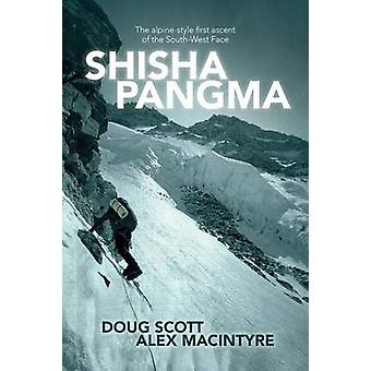 Shishapangma The alpinestyle first ascent of the southwest face by Scott & Doug