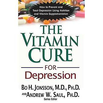 The Vitamin Cure for Depression How to Prevent and Treat Depression Using Nutrition and Vitamin Supplementation by Jonsson & Bo H.