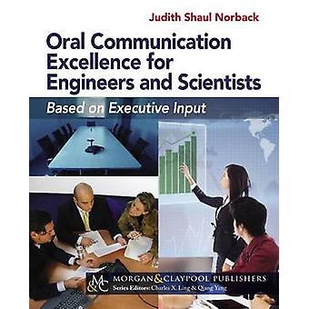 Oral Communication Excellence for Engineers and Scientists Based on Executive Input by Norback & Judith Shaul