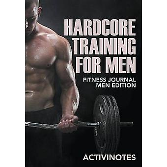 Hardcore Training For Men  Fitness Journal Men Edition by Activinotes