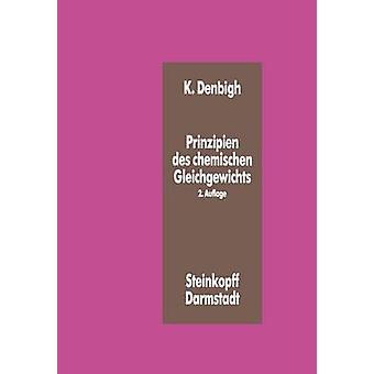 Prinzipien Des Chemischen Gleichgewichts Eine Thermodynamik Fur Chemiker Und ChemieIngenieure by Denbigh & K.