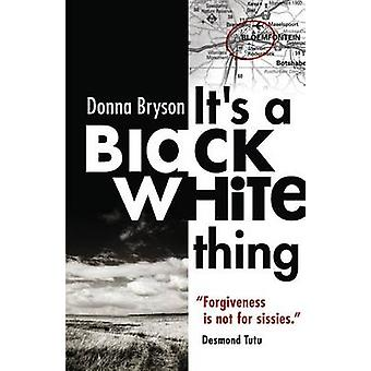 Its a BlackWhite Thing Forgiveness is not for sissies.  Desmond Tutu by Bryson & Donna