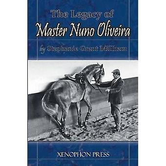 THE LEGACY OF MASTER NUNO OLIVEIRA by Millham & Stephanie Grant