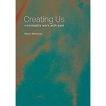 Creating Us community work with soul by Westoby & Peter