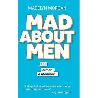 Mad About Men A Menmoir by Morgan & Madelyn