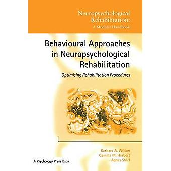 Behavioural Approaches in  Neuropsychological Rehabilitation  Optimising Rehabilitation Procedures by Wilson & Barbara A.