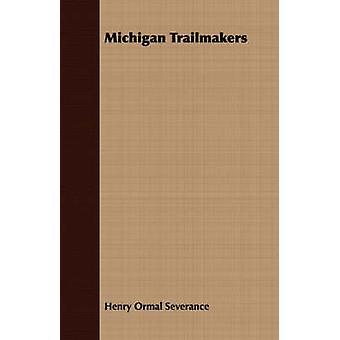 Michigan Trailmakers by Severance & Henry Ormal