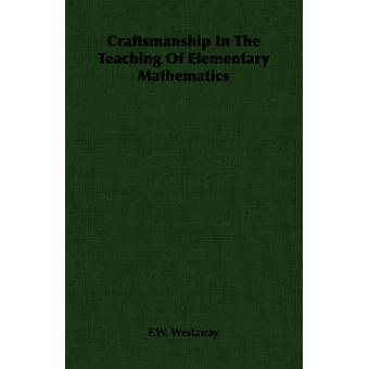 Craftsmanship In The Teaching Of Elementary Mathematics by Westaway & F.W.