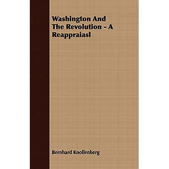 Washington And The Revolution  A Reappraiasl by Knollenberg & Bernhard