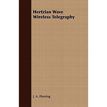 Hertzian Wave Wireless Telegraphy by Fleming & J. A.