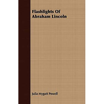 Flashlights Of Abraham Lincoln by Powell & Julia Mygatt